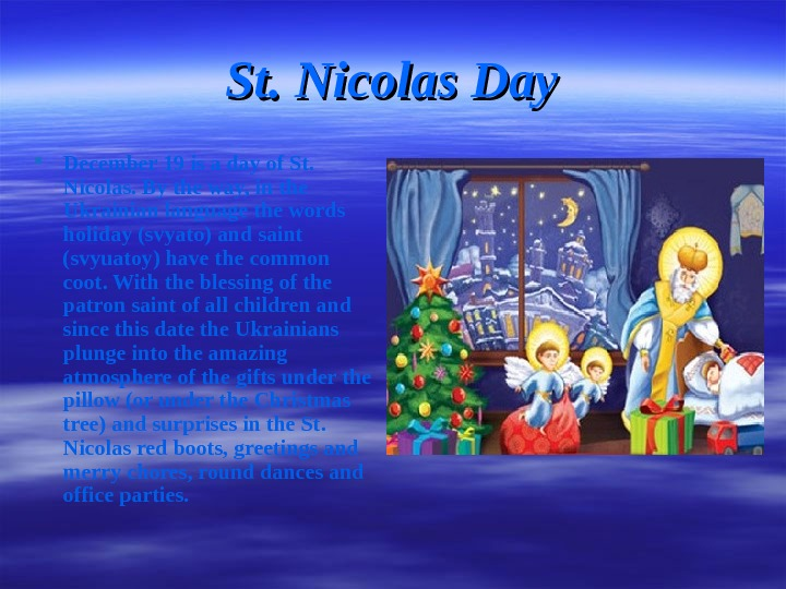 St. Nicolas Day December 19 is a day of St.  Nicolas. By the