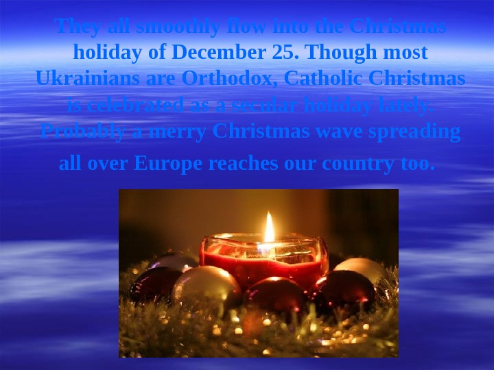 They all smoothly flow into the Christmas holiday of December 25. Though most Ukrainians
