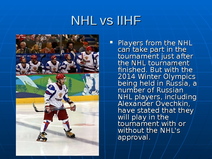 NHL vs IIHF Players from the NHL can take part in the tournament just