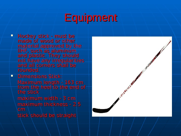 EE quipment Hockey stick - must be made of wood or other material approved
