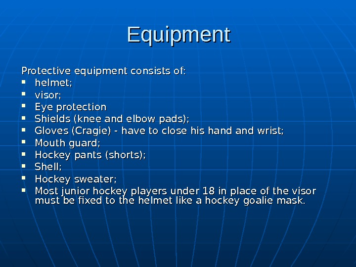 Equipment Protective equipment consists of:  helmet;  visor;  Eye protection  Shields