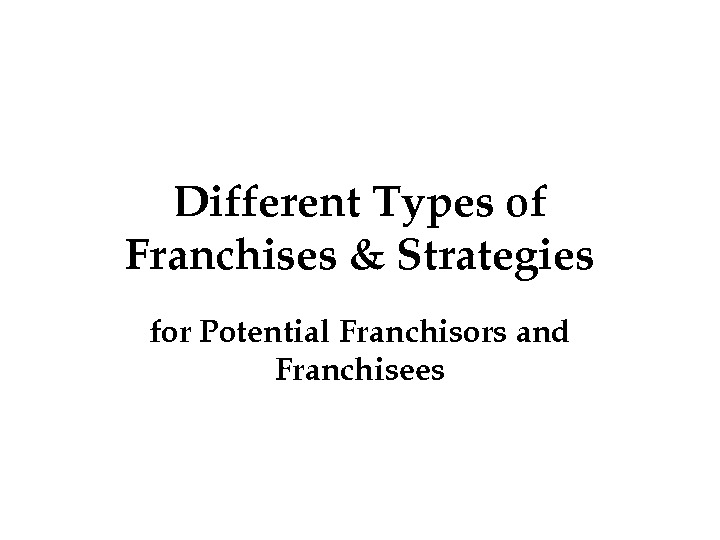 Different. Typesof Franchises&Strategies for. Potential. Franchisorsand Franchisees