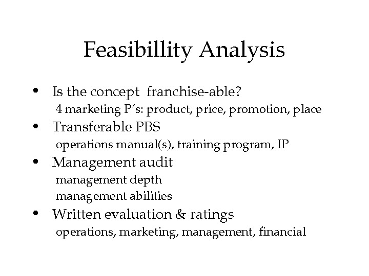 Feasibillity. Analysis •  Istheconceptfranchiseable?  4 marketing. P's: product, price, promotion, place •