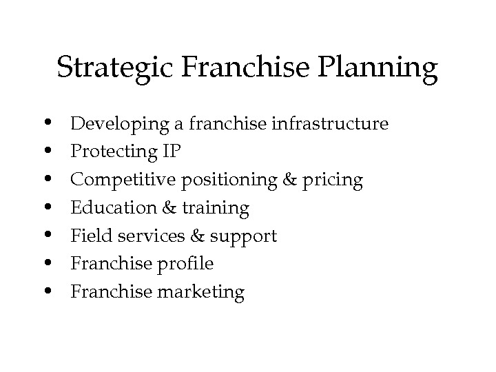 Strategic. Franchise. Planning •  Developingafranchiseinfrastructure •  Protecting. IP •  Competitivepositioning&pricing •