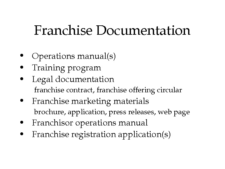 Franchise. Documentation •  Operationsmanual(s) •  Trainingprogram •  Legaldocumentation franchisecontract, franchiseofferingcircular •