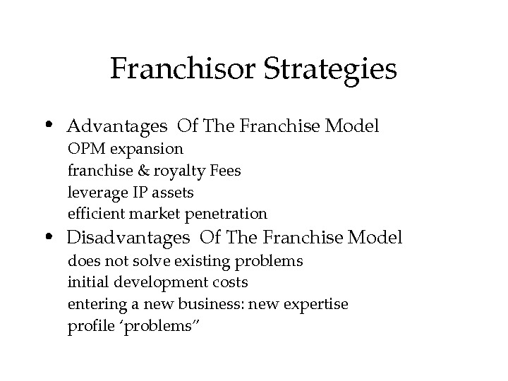 Franchisor. Strategies •  Advantages. Of. The. Franchise. Model OPMexpansion franchise&royalty. Fees leverage. IPassets efficientmarketpenetration