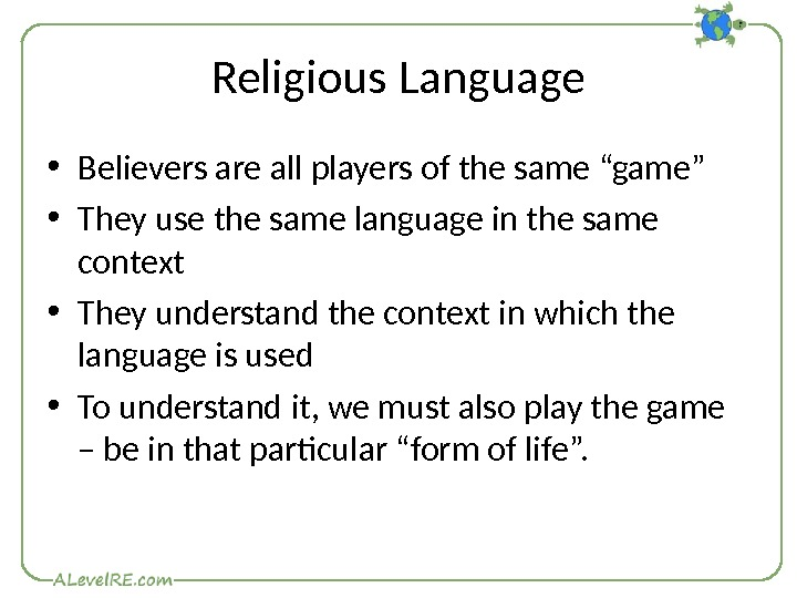 "Religious Language • Believers are all players of the same ""game"" • They use the same"