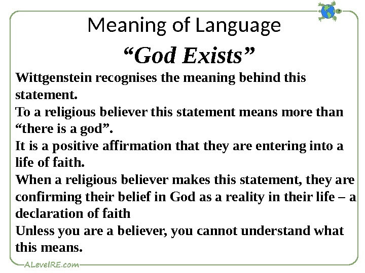 "Meaning of Language "" God Exists"" Wittgenstein recognises the meaning behind this statement. To a religious"