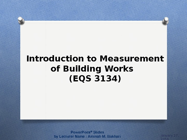 Introduction to Measurement of Building Works  (EQS 3134) January 27,  2016 Power. Point ®