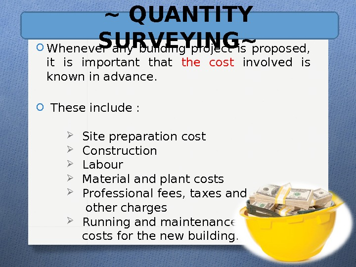 ~ QUANTITY SURVEYING~ O Whenever any building project is proposed,  it is important that the