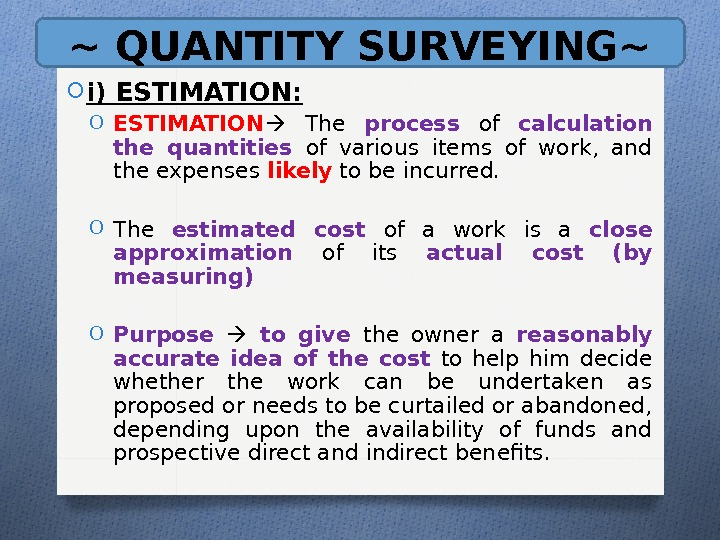 ~ QUANTITY SURVEYING~ O i) ESTIMATION: O ESTIMATION  The process of calculation the quantities of
