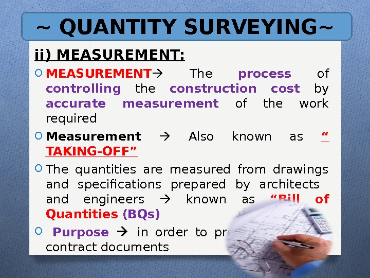 ~ QUANTITY SURVEYING~ ii) MEASUREMENT: O MEASUREMENT  The process of controlling the construction cost