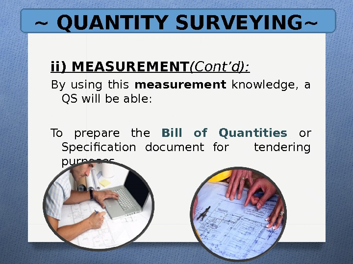 ~ QUANTITY SURVEYING~ ii) MEASUREMENT (Cont'd): By using this measurement  knowledge,  a QS will