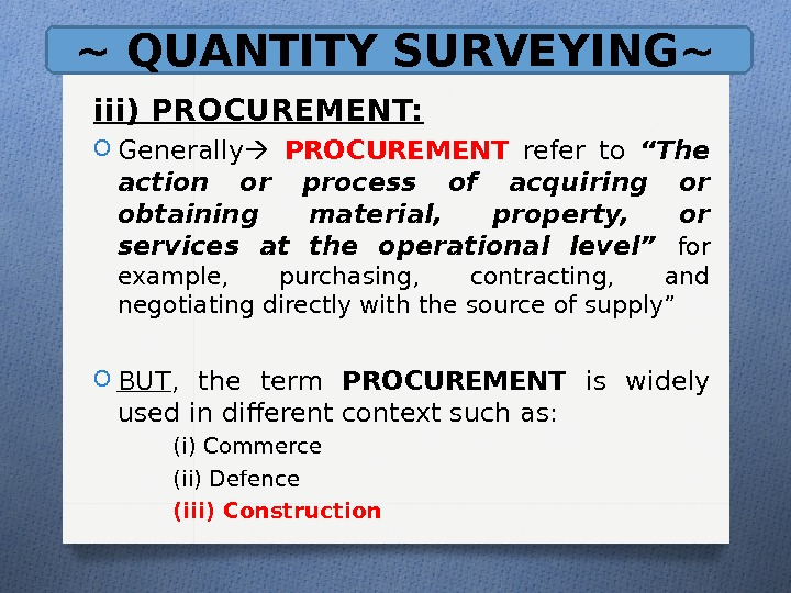 "~ QUANTITY SURVEYING~ iii) PROCUREMENT: O Generally  PROCUREMENT  refer to ""The action or process"
