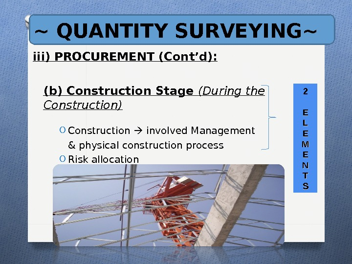 ~ QUANTITY SURVEYING~ iii) PROCUREMENT (Cont'd): (b) Construction Stage (During the Construction) O Construction  involved