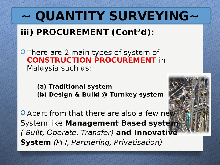 ~ QUANTITY SURVEYING~ iii) PROCUREMENT (Cont'd): O There are 2 main types of system of CONSTRUCTION