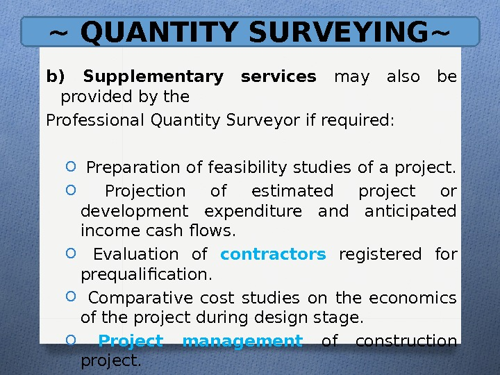 ~ QUANTITY SURVEYING~ b) Supplementary services may also be provided by the Professional Quantity Surveyor if