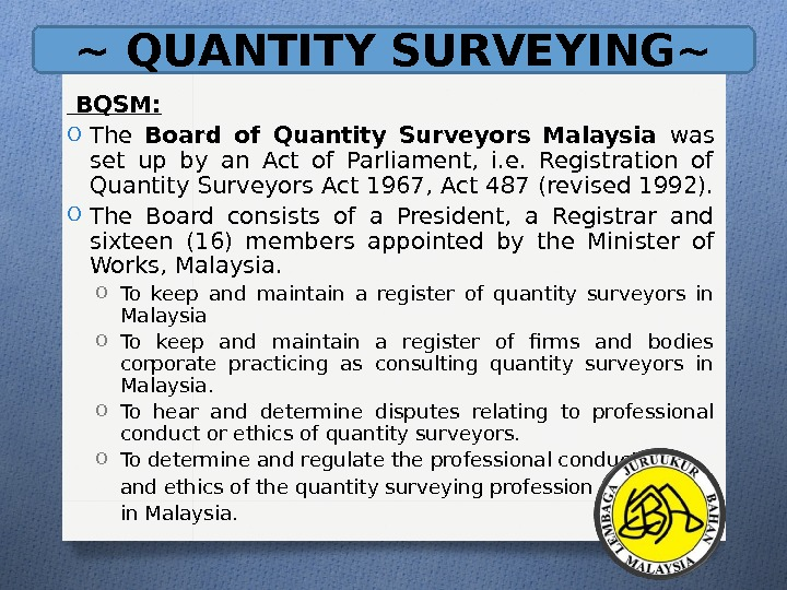 ~ QUANTITY SURVEYING~  BQSM: O The Board of Quantity Surveyors Malaysia was set up by