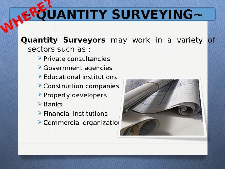 ~ QUANTITY SURVEYING~ Quantity Surveyors  may work in a variety of sectors such as :