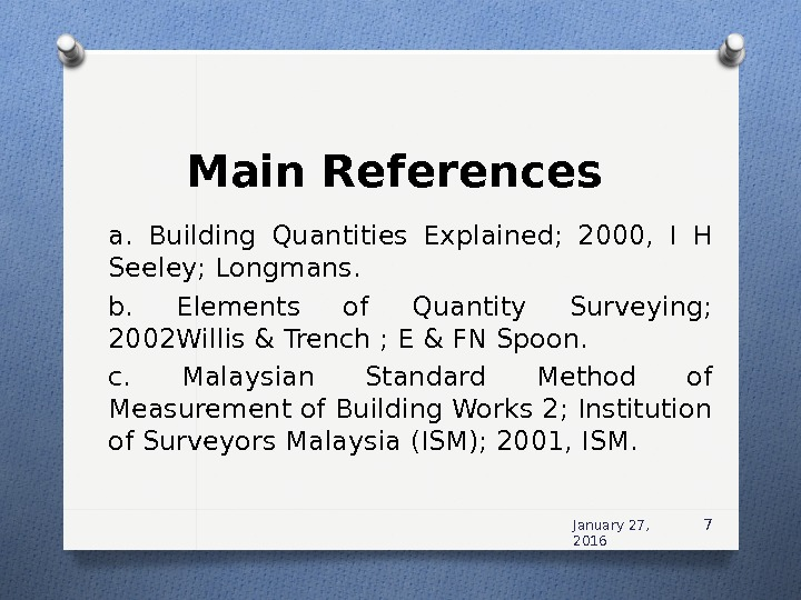 Main References a.  Building Quantities Explained;  2000,  I H Seeley; Longmans. b.