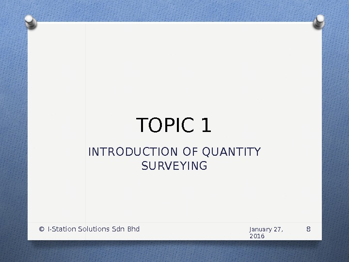 TOPIC 1 INTRODUCTION OF QUANTITY SURVEYING January 27,  2016© I-Station Solutions Sdn Bhd 8