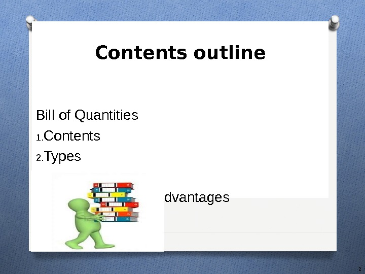 Bill of Quantities 1. Contents 2. Types 3. Formats 4. Advantages & Disadvantages Contents outline 2