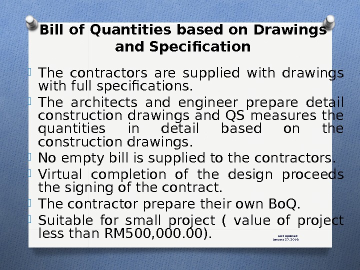 Last Updated: January 27, 2016 The contractors are supplied with drawings with full specifications.  The
