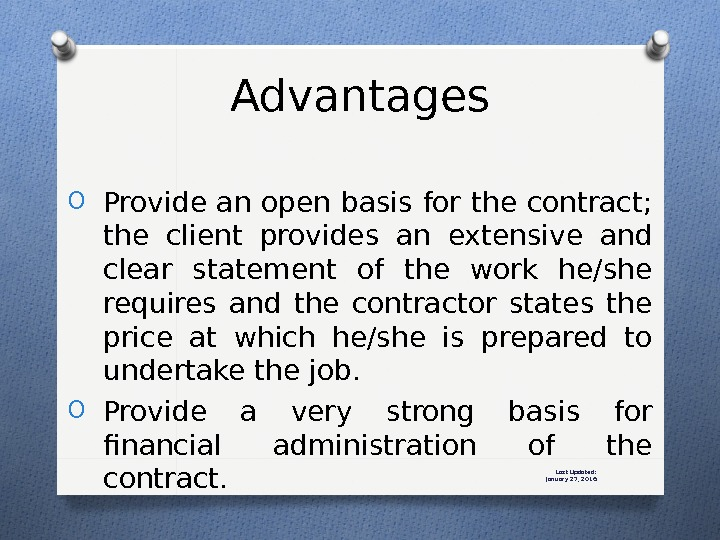 Last Updated: January 27, 2016 Advantages O Provide an open basis for the contract;  the