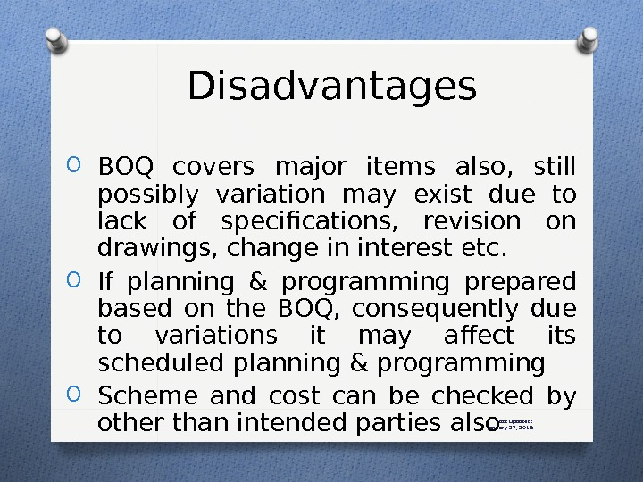 Last Updated: January 27, 2016 Disadvantages O BOQ covers major items also,  still possibly variation