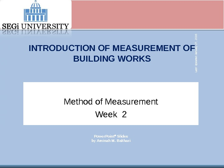 INTRODUCTION OF MEASUREMENT OF BUILDING WORKS Method of Measurement Week 2 Last Updated: January 27, 2016