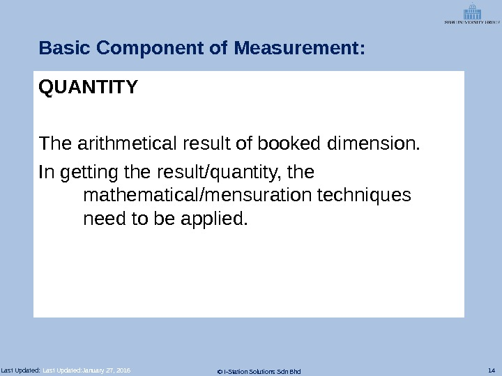 14 © I-Station Solutions Sdn Bhd. Last Updated: Basic Component of Measurement: QUANTITY The arithmetical