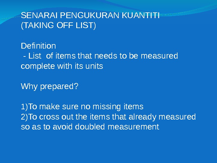 SENARAI PENGUKURAN KUANTITI  (TAKING OFF LIST) Definition  - List of items that needs to