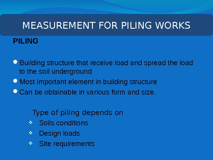 PILING Building structure that receive load and spread the load to the soil underground Most important