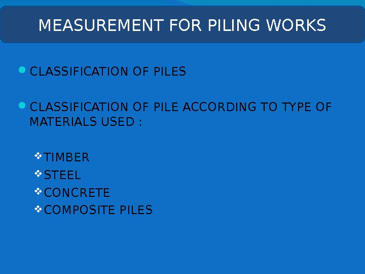 CLASSIFICATION OF PILES  CLASSIFICATION OF PILE ACCORDING TO TYPE OF MATERIALS USED :
