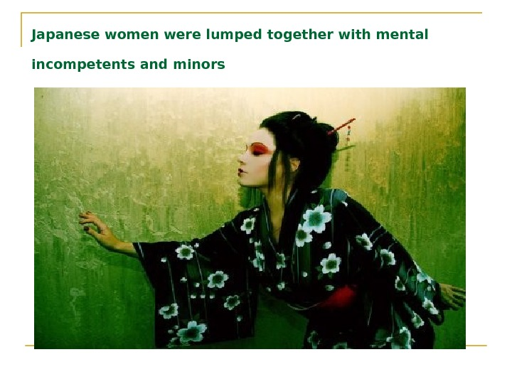 Japanese women were lumped together with mental incompetents and minors