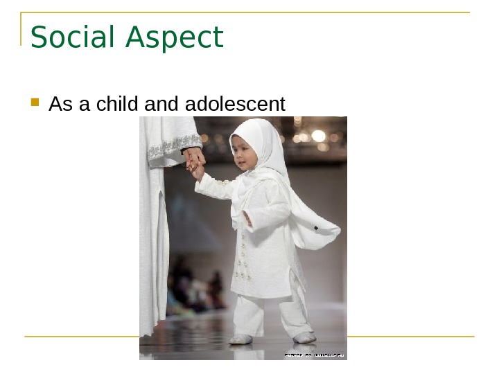 Social Aspect As a child and adolescent