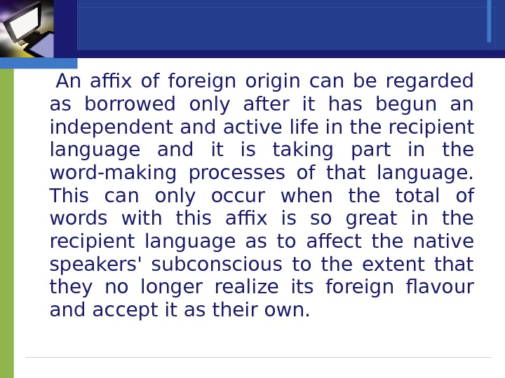 An affix of foreign origin can be regarded as borrowed only after it has begun