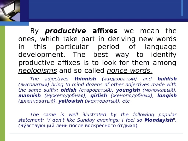 By productive affixes we mean the ones,  which take part in deriving new words in