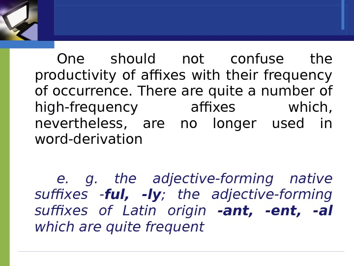 One should not confuse the productivity of affixes with their frequency of occurrence. There are quite