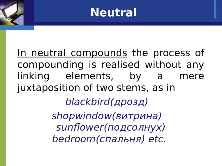 Neutral      In neutral compounds  the process of compounding is realised