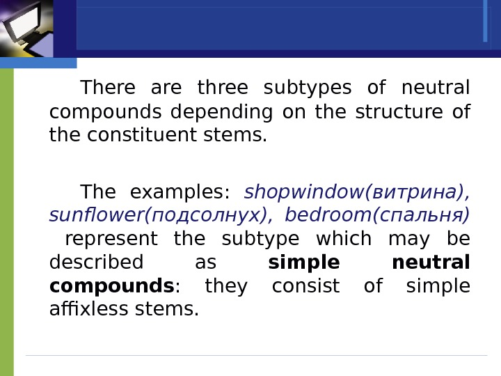 There are three subtypes of neutral compounds depending on the structure of the constituent stems.