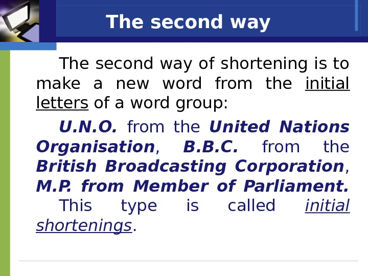 The second way of shortening is to make a new word from the initial letters of
