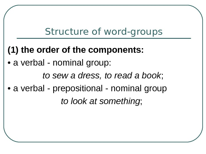 Structure of word-groups (1) the order of the components:  •  a verbal