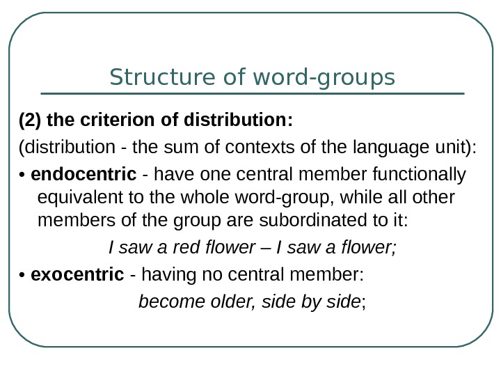 Structure of word-groups (2) the criterion of distribution :  ( distribution - the
