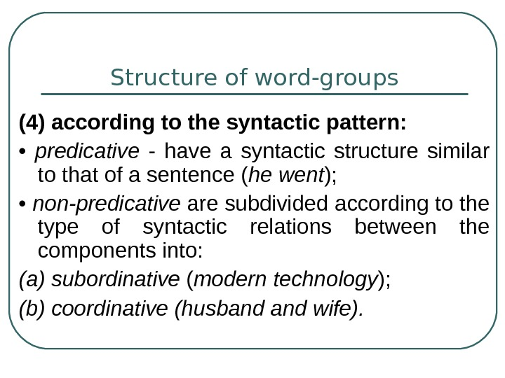 Structure of word-groups (4) according to the syntactic pattern:  •  predicative