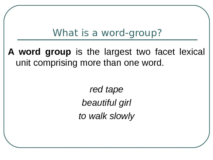 What is a word-group? A word group  is the largest two facet lexical