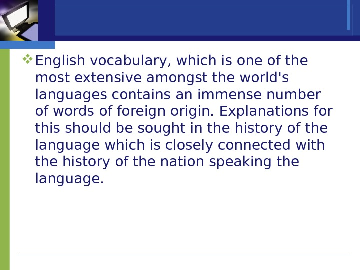 English vocabulary, which is one of the most extensive amongst the world's languages contains an