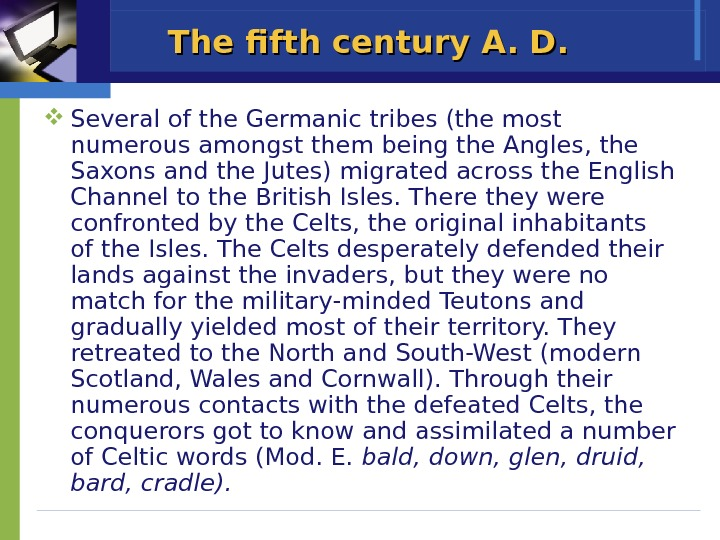 The fifth century A. D.  Several of the Germanic tribes (the most numerous amongst them