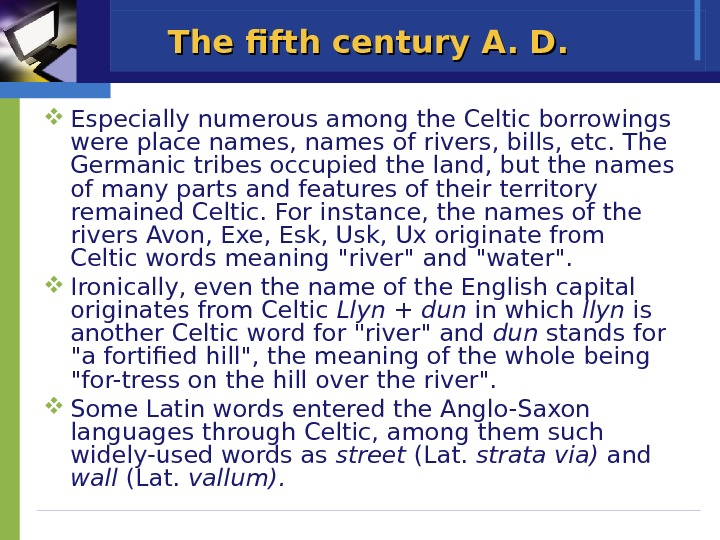 The fifth century A. D.  Especially numerous among the Celtic borrowings were place names, names