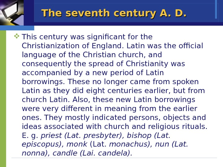 The seventh century A. D.  This century was significant for the Christianization of England. Latin